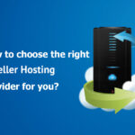 Do you really need reseller hosting to boost your business and how to choose the right reseller hosting provider for you?