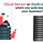 Cloud Server or Dedicated Server, which one suits best for your business as cost effective solution?